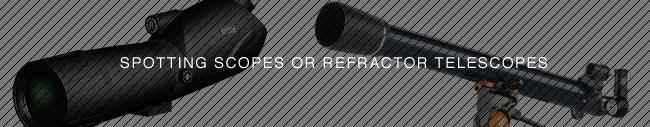 Spotting Scopes or Refractors?